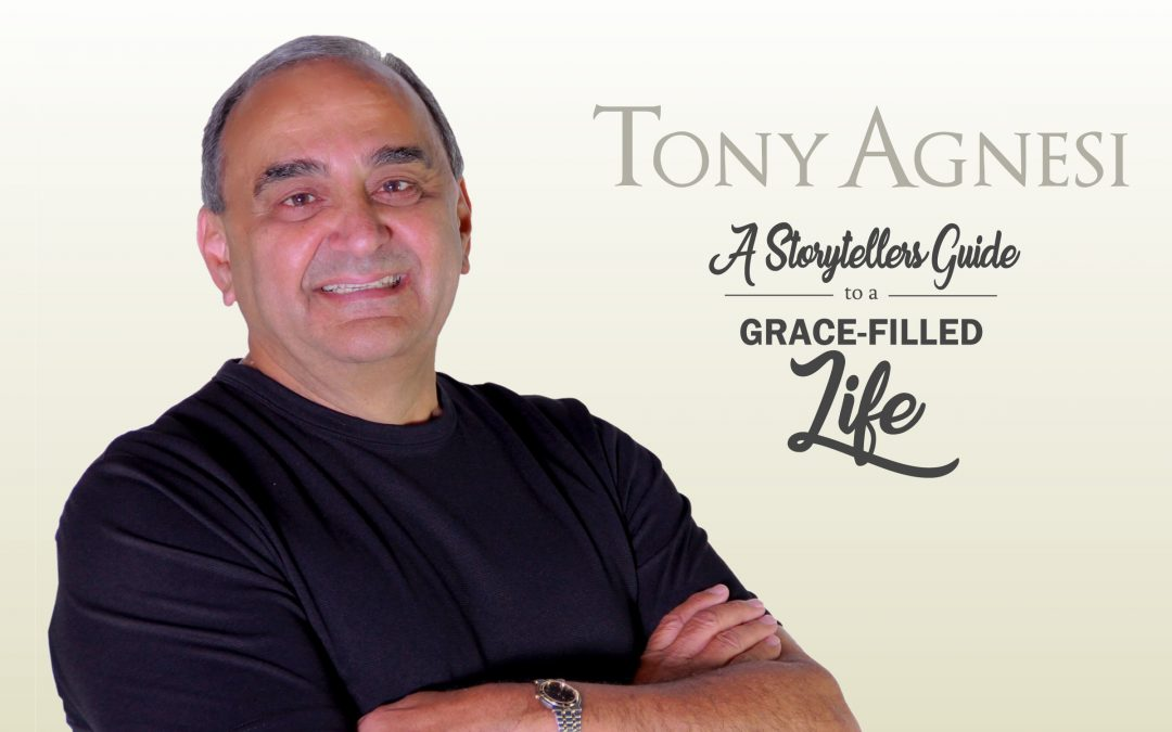 A tribute to Tony Agnesi and his book – 'A Story Tellers Guide to a Grace-Filled Life'